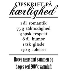 Kærligheds opskrift wallsticker Words Quotes, Wise Words, Love Quotes, Inspirational Quotes, Sayings, Danish Language, Notebook Doodles, Boxing Quotes, Life Philosophy