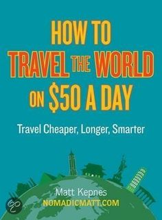 How to Travel the World on $50 USD per Day