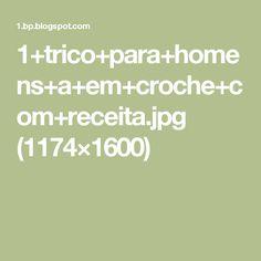 1+trico+para+homens+a+em+croche+com+receita.jpg (1174×1600)