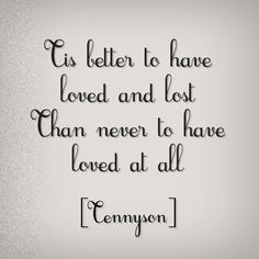 Image result for tis better to have loved and lost tattoo
