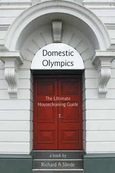 Domestic Olympics: The Ultimate Housecleaning Guide by Richard A.Slinde. $4.11. 169 pages. Publisher: iUniverse (March 12, 2012). Author: Richard A.Slinde