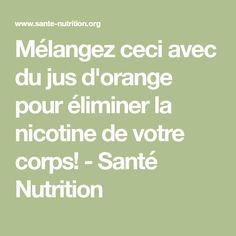 Mélangez ceci avec du jus d'orange pour éliminer la nicotine de votre corps! - Santé Nutrition