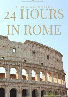 24 Hours In Rome   Rome, Italy   City Guide   To Travel & Beyond