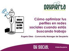 Cómo optimizar tus perfiles sociales cuando estás buscando trabajo by Angela Olea via slideshare