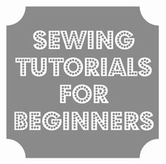 Life is {Sew} Daily: Sewing Tutorials for Beginners