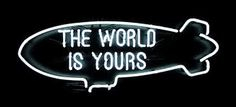"""The World is yours. luci neon tratte dal film """"scarface"""" uno dei miei film preferiti."""