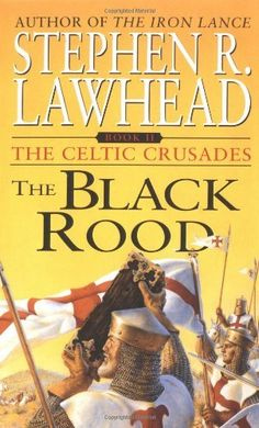 The Black Rood (The Celtic Crusades #2) by Stephen R. Lawhead