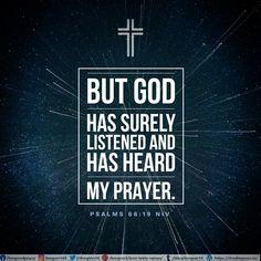 but God has surely listened and has heard my prayer. Psalms 66:19 NIV