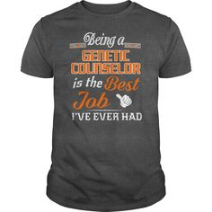 Being A Genetic Counselor Is The Best Job T-Shirt #gift #ideas #Popular #Everything #Videos #Shop #Animals #pets #Architecture #Art #Cars #motorcycles #Celebrities #DIY #crafts #Design #Education #Entertainment #Food #drink #Gardening #Geek #Hair #beauty #Health #fitness #History #Holidays #events #Home decor #Humor #Illustrations #posters #Kids #parenting #Men #Outdoors #Photography #Products #Quotes #Science #nature #Sports #Tattoos #Technology #Travel #Weddings #Women