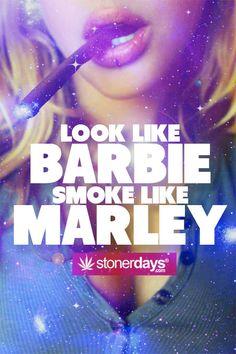 Look Like Barbie Smoke Like Marley http://stonerdays.com Marijuana Blog