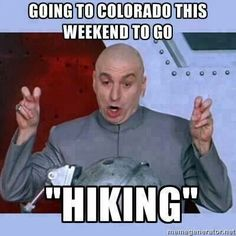 Michael and I are going to Colorado and we will be hiking way up high in them mountains.