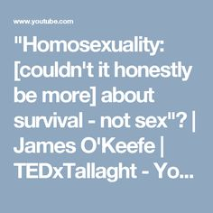 """""""Homosexuality: [couldn't it honestly be more] about survival - not sex""""? 