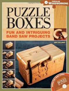 Puzzle Boxes: Fun and Intriguing Bandsaw Projects (Popular Woodworking) by Jeff Vollmer