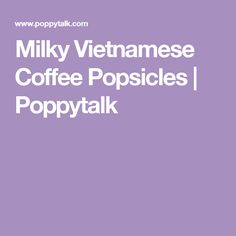 Milky Vietnamese Coffee Popsicles | Poppytalk
