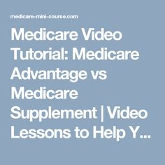 Medicare Video Tutorial: Medicare Advantage vs Medicare Supplement | Video Lessons to Help You Succeed with Medicare