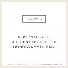 Personalize it, but think outside the monogrammed bag.