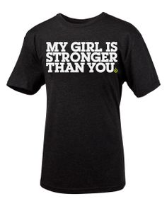 My Girl is Stronger Than You Shirt