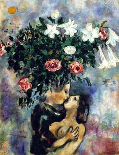 "Marc Chagall - 1925, Lovers Under Lilies ~ Love others and the beauty of life while you can. The roses represent the theme ""gather thee rosebuds, while you may"", and the lilies represent that we all die."