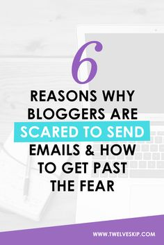 6 Reasons Why Bloggers Are Scared To Send Emails And How To Get Past The Fear…