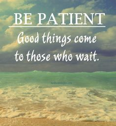 #Quote :  Good things come to those who wait.