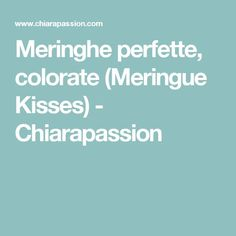 Meringhe perfette, colorate (Meringue Kisses) - Chiarapassion