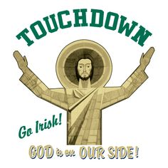 Notre Dame Fighting Irish. Jesus is on our side! :-)