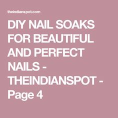 DIY NAIL SOAKS FOR BEAUTIFUL AND PERFECT NAILS - THEINDIANSPOT - Page 4
