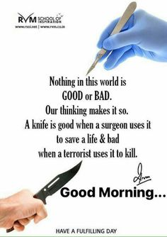 Nothing in this world is Good or Bad. Good Morning Quotes For Him, Good Morning Cards, Good Day Quotes, Good Morning Inspirational Quotes, Good Morning Messages, Good Morning Good Night, Good Morning Wishes, Morning Images, Morning Texts