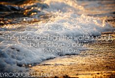 """""""The stakes are high, the water's rough, but this love is ours."""""""