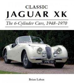 Classic Jaguar Xk: The 6-cylinder Cars, 1948-1970