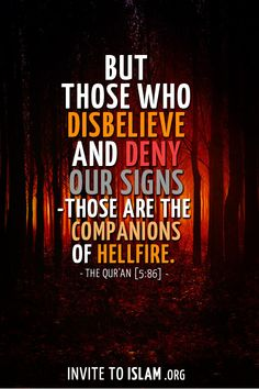 But those who  disbelieved and denied  Our signs - they are the companions of Hellfire. - The Qur'an [5:86]