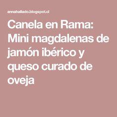 Canela en Rama: Mini magdalenas de jamón ibérico y queso curado de oveja