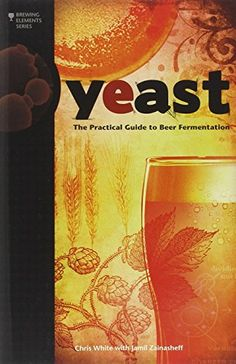 Yeast: The Practical Guide to Beer Fermentation (Brewing Elements Series) by Jamil Zainasheff