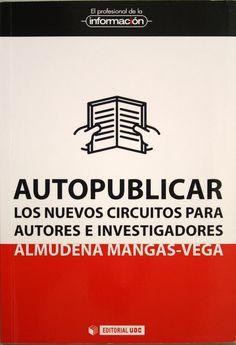 Autopublicar : los nuevos circuitos para autores e investigadores / Almudena Mangas Vega. +info: http://www.elprofesionaldelainformacion.com/libros/autopublicar.html