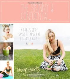 The Skinny Confidential: A Babe's Sexy, Sassy Health and Lifestyle Guide by Lauryn Evarts, http://www.amazon.com/dp/1624140459/ref=cm_sw_r_pi_dp_Ciqhtb0SF3S5H