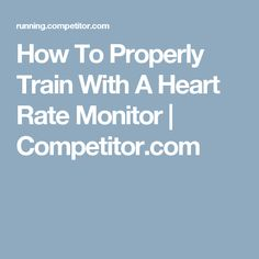 How To Properly Train With A Heart Rate Monitor | Competitor.com