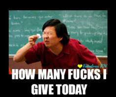 How many fucks I give today. Nurse humor. Nursing humor. Registered Nurses. RN. Meme. Ken Jeong.