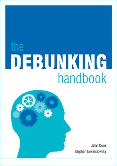 """The Debunking Handbook, a guide to debunking misinformation, is now freely available to download. Although there is a great deal of psychological research on misinformation, there's no summary of the literature that offers practical guidelines on the most effective ways of reducing the influence of myths. The Debunking Handbook boils the research down into a short, simple summary, intended as a guide for communicators in all areas (not just climate) who encounter misinformation."""