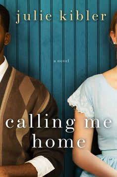 Calling Me Home - an amazing debut novel by Julie Kibler. An interracial love story. About love, loss, and friendship.