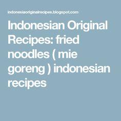 Indonesian Original Recipes: fried noodles ( mie goreng ) indonesian recipes