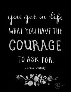 You get in life what you have the courage to ask for - Oprah Winfrey quote (by Marloes de Vries)
