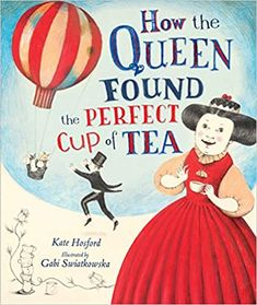 How the Queen Found the Perfect Cup of Tea: Hosford, Kate, Swiatkowska, Gabi: 9781467739047: Amazon.com: Books