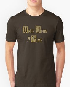 Once upon a time T-shirt If you want click on the picture 489dc903d3213