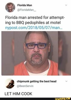 Tired of iFunny watermarks? Check out my account- I remove them from otherwise good memes.///Florida man arrested for attempting to BBQ pedophiles at motel Really Funny Memes, Stupid Funny Memes, Funny Tweets, Funny Relatable Memes, Funny Posts, Funny Quotes, Hilarious, Funny Headlines, Funny Stuff