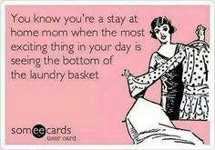 So true. But not just for stay at home Moms. Lol.