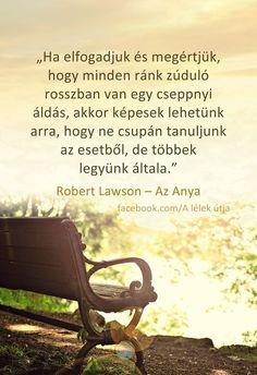 Robert Lawson- Az Anya (részlet) Motivational Quotes, Inspirational Quotes, Soul Quotes, Picture Quotes, Einstein, Quotations, Thoughts, Happy, Pictures