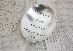 So Many Of My Smiles Begin With You. Hand Stamped Vintage Spoon by The Faded Nest.. £11.00, via Etsy.