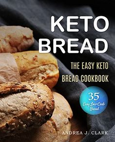 Ketogenic Bread: 35 Low-Carb Keto Bread, Buns, Bagels, Muffins, Waffles, Pizza Crusts, Crackers & Breadsticks for Weight Loss and Healthy Living by [J. Clark, Andrea]