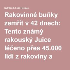Rakovinné buňky zemřít v 42 dnech: Tento známý rakouský Juice léčeno přes 45.000 lidi z rakoviny a dalších nevyléčitelné choroby! (Recepturu) - Potravní & Food recepty