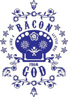 Bacon Is Like A Little Hug from God